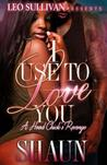 I Use to Love You: A Hood Chick's Revenge