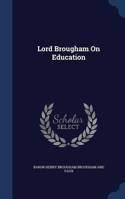Lord Brougham on Education