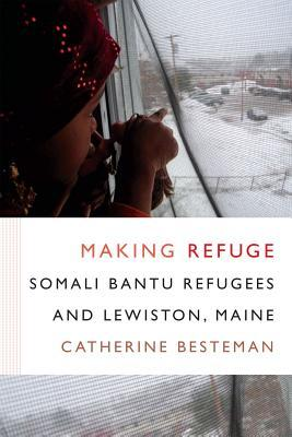 Making Refuge: Somali Bantu Refugees and Lewiston, Maine