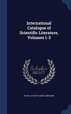 International Catalogue of Scientific Literature, Volumes 1-3