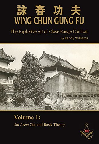 Wing Chun Gung Fu: The Explosive Art of Close Range Combat, Volume 1