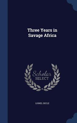 Three Years in Savage Africa