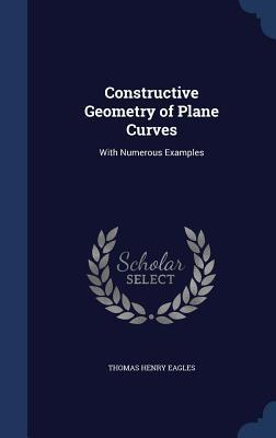 Constructive Geometry of Plane Curves: With Numerous Examples