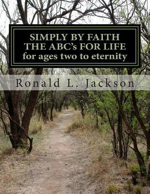 Simply by Faith the ABC's of Life: For Ages Two to Eternity