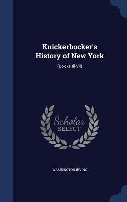 Knickerbocker's History of New York: (Books III-VII)