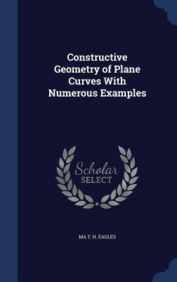 Constructive Geometry of Plane Curves with Numerous Examples