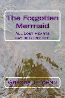 The Forgotten Mermaid: All Lost Hearts May Be Redeemed.
