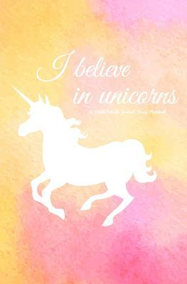 I Believe in Unicorns Journal: A Totable Notable Journal - Diary - Notebook