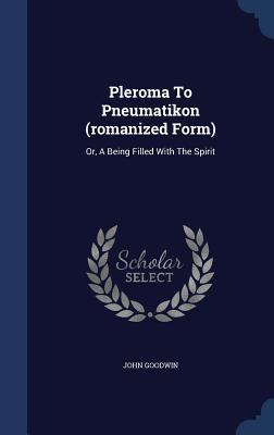 pleroma-to-pneumatikon-romanized-form-or-a-being-filled-with-the-spirit