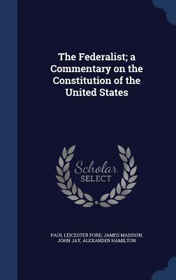 The Federalist; A Commentary on the Constitution of the United States