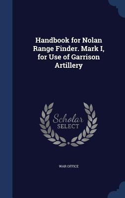 Handbook for Nolan Range Finder. Mark I, for Use of Garrison Artillery