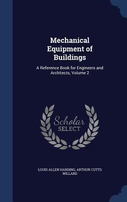 Mechanical Equipment of Buildings: A Reference Book for Engineers and Architects, Volume 2