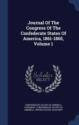 Journal of the Congress of the Confederate States of America, 1861-1865, Volume 1