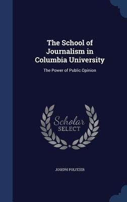 The School of Journalism in Columbia University: The Power of Public Opinion