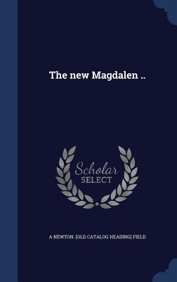The New Magdalen ..
