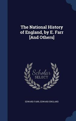 The National History of England, by E. Farr [And Others]