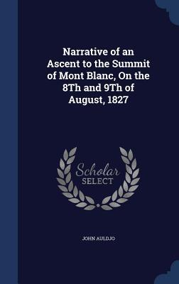 Narrative of an Ascent to the Summit of Mont Blanc, on the 8th and 9th of August, 1827