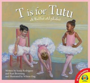 T is for tutu: a ballet alphabet by Sonia RodríGuez