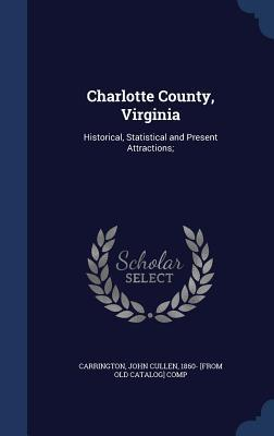 Charlotte County, Virginia: Historical, Statistical and Present Attractions;