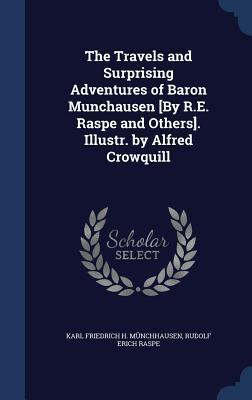 The Travels and Surprising Adventures of Baron Munchausen [By R.E. Raspe and Others]. Illustr. by Alfred Crowquill