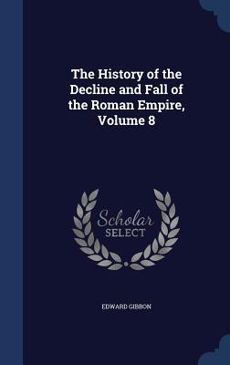The History of the Decline and Fall of the Roman Empire, Volume 8