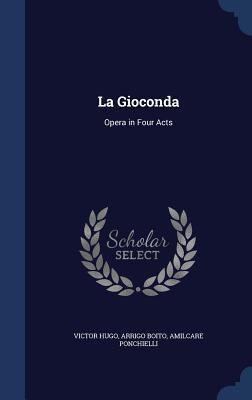 La Gioconda: Opera in Four Acts
