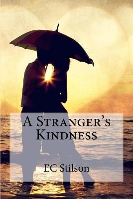 A Stranger's Kindness by E.C. Stilson