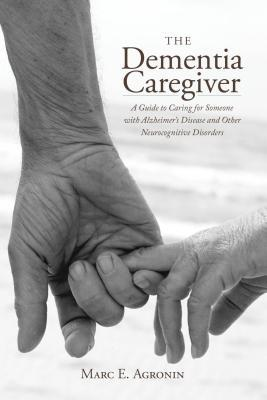 The Dementia Caregiver: A Guide to Caring for Someone with Alzheimer's Disease and Other Neurocognitive Disorders