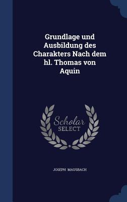 Grundlage Und Ausbildung Des Charakters Nach Dem Hl. Thomas Von Aquin