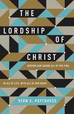 The Lordship of Christ by Vern Sheridan Poythress