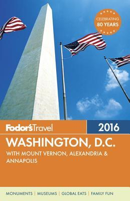 Fodor's Washington, D.C. 2016: with Mount Vernon, Alexandria & Annapolis