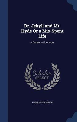 Dr. Jekyll and Mr. Hyde or a MIS-Spent Life: A Drama in Four Acts