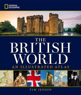 National Geographic The British World: An Illustrated Atlas