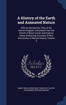 A History of the Earth and Animated Nature: With an Introductory View of the Animal Kingdom Translated from the French of Baron Cuvier and Copious Notes Embracing Accounts of New Discoveries in Natural History, Volume 2