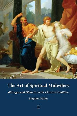 The Art of Spiritual Midwifery: Dialogos and Dialectic in the Classical Tradition