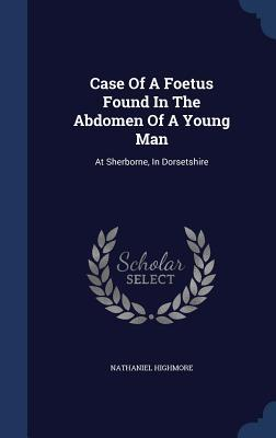 Case of a Foetus Found in the Abdomen of a Young Man: At Sherborne, in Dorsetshire