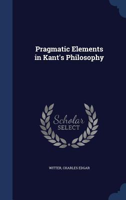 Pragmatic Elements in Kant's Philosophy