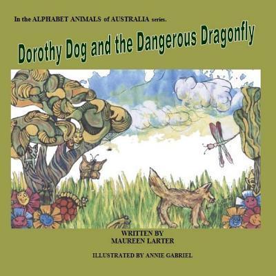 Dorothy Dog and the Dangerous Dragonfly: Alphabet Animals of Australia