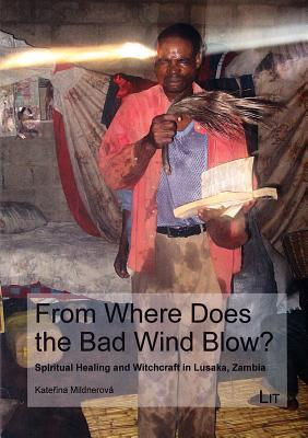 From Where Does the Bad Wind Blow?: Spiritual healing and witchcraft in Lusaka, Zambia