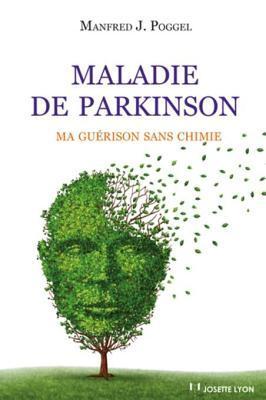 Maladie de Parkinson: Ma Guerison Sans Chimie