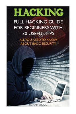 Hacking: Full Hacking Guide for Beginners with 30 Useful Tips. All You Need to Know about Basic Security: