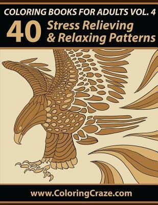 Coloring Books for Adults Volume 4: 40 Stress Relieving and Relaxing Patterns, Adult Coloring Books Series by Coloringcraze.com