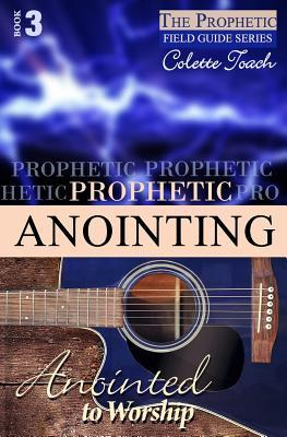 Prophetic Anointing: Anointed to Worship