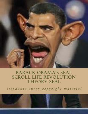 Barack Obama's Seal Scroll Life Revolution Theory Seal: Barack Obama's Biological Science Social Revolution