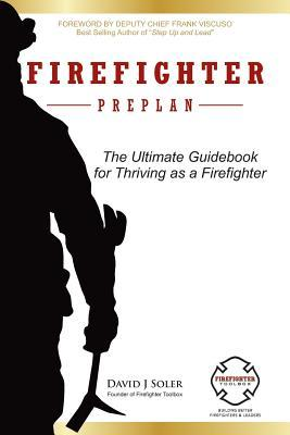 Firefighter Preplan: The Ultimate Guidebook for Thriving as a Firefighter