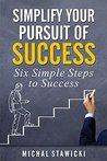 Simplify Your Pursuit of Success by Michal Stawicki