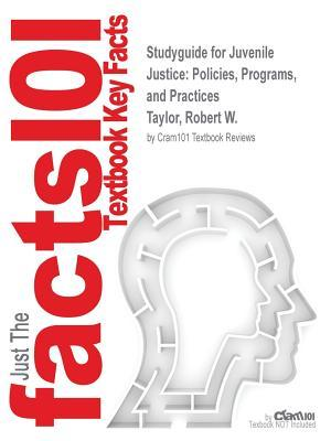Studyguide for Juvenile Justice: Policies, Programs, and Practices by Taylor, Robert W., ISBN 9780078026560