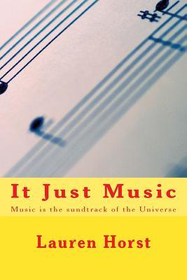It Just Music: Music Is the Soundtrack of the Universe