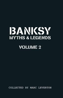 Banksy. Myths & Legends Volume 2: A Further Collection of the Unbelievable and the Incredible