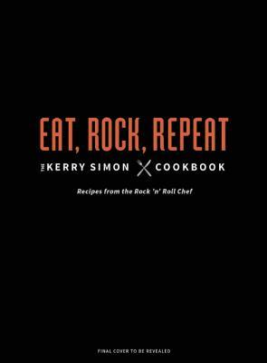 Rock 'n' Roll Chef: The Kerry Simon Cookbook